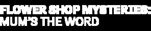 DIGI19-HMM-FlowerShopMysteries-MumsTheWord-LeftAlign-Logo-340x200.png