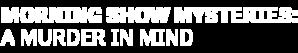 DIGI19-HMM-MorningShowMysteries-AMurderinMind-LeftAlign-Logo-340x200.png