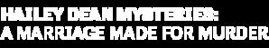 DIGI19-HMM-HaileyDeanMysteries-AMarriageMadeforMurder-LeftAlign-Logo-340x200.png